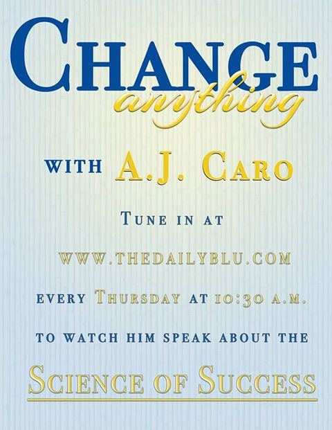 Change Anything…the Science of Success with AJ Caro